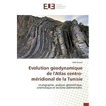 Evolution géodynamique de l'Atlas centro-méridional de la Tunisie: stratigraphie, analyses géométrique, cinématique et tectono-sédimentaire.