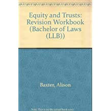 Equity and Trusts: Revision Workbook (Bachelor of Laws (LLB)) by Alison Baxter (1995-09-01)