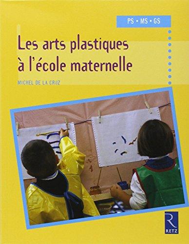 Les arts plastiques à l'école maternelle PS MS GS par Michel de la Cruz