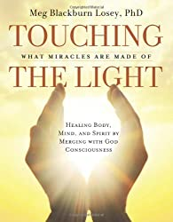 Touching the Light: Healing Body, Mind, and Spirit by Merging with God Consciousness by Meg Blackburn Losey PhD (2011-11-01)