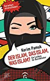 Der Islam, das Islam, was Islam?: Ein Lexikon für Durchblicker. Garantiert unverschleiert!