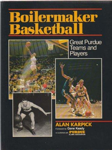Boiler Maker Basketball: Great Purdue Teams and Players por Alan R. Karpick