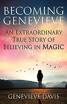Becoming Genevieve: An Extraordinary True Story of Believing in Magic (English Edition) van [Davis, Genevieve]