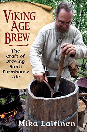 Viking Age Brew: The Craft of Brewing Sahti Farmhouse Ale (English Edition)