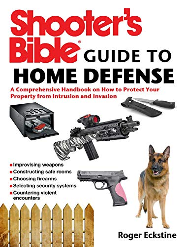 Shooter's Bible Guide to Home Defense: A Comprehensive Handbook on How to Protect Your Property from Intrusion and Invasion -