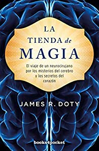 La tienda de magia: El viaje de un neurocirujano por los misterios del cerebro y los secretos del corazón par James Doty