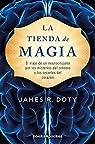 La tienda de magia: El viaje de un neurocirujano por los misterios del cerebro y los secretos del corazón par Doty