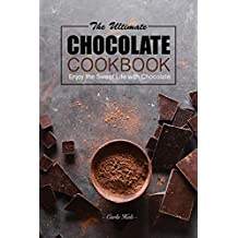 The Ultimate Chocolate Cookbook: Enjoy the Sweet Life with Chocolate (English Edition)