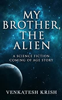 My Brother, the Alien: A Science Fiction Coming of Age Story by [Krish, Venkatesh]
