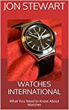 Watches International: What You Need to Know About Watches (English Edition)