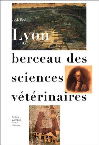 Lyon berceau des sciences vétérinaires de Jack Bost (2005) Broché