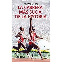 La carrera más sucia de la historia. : Ben Johnson, Carl Lewis y la final de los 100m lisos de los Juegos Olímpicos de 1988 en Seúl.
