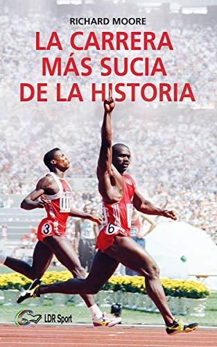 La carrera más sucia de la historia. : Ben Johnson, Carl Lewis y la final de los 100m lisos de los Juegos Olímpicos de 1988 en Seúl. por Richard  Moore