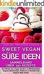 Sweet Vegan - Süße Ideen für jeden Ta...