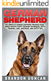 German Shepherd: The Complete German Shepherd Training Guide - Breed Specific Puppy Training Techniques, Potty Training, Care, Obedience, And Safety Tips (How To Train German Shepherds)
