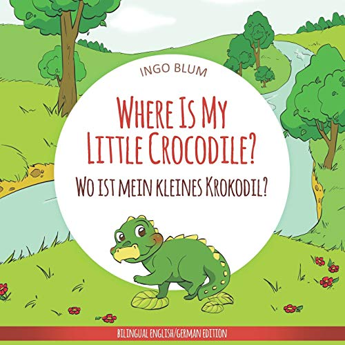 Where Is My Little Crocodile? - Wo ist mein kleines Krokodil?: English German Bilingual Children's picture Book (Where is...? - Wo ist...?, Band 1)