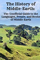 The History of Middle-Earth: The Unofficial Guide to the Languages, People, and Books of Middle-Earth (English Edition)