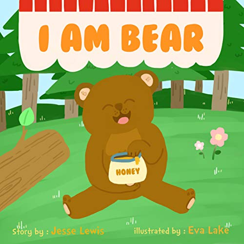 I am bear: Kids Book, Picture Books, Ages 3-5, Ages 2-6, Preschool Books, Baby Books, Children's Bedtime Story (English Edition)
