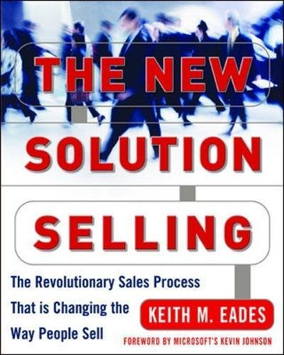 The New Solution Selling: The Revolutionary Sales Process That is Changing the Way People Sell (Marketing/Sales/Adv & Promo)