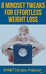 8 Mindset Tweaks For Effortless Weight Loss