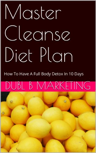 Master Cleanse Diet Plan: How To Have A Full Body Detox In 10 Days (English Edition)