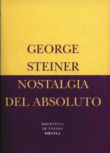 Nostalgia del Absoluto (Biblioteca de Ensayo / Serie menor nº 12) por George Steiner