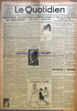 QUOTIDIEN (LE) [No 4] du 17/06/1923 - METTONS JAURES AU PANTHEON PAR C. BOUGLE - LE PAYS JUGERA PAR PIERRE BERTRAND - PROTESTATIONS D'UN RHENAN CONTRE LE SABOTAGE - ON NE PARVIENT PAS A CONSTITUER LE MINISTERE BELGE - SIKI EST DISQUALIFIE AU SIXIEME ROUND - UNE NOUVELLE INVENTION DE MARCONI - LA VISITE DE M. MAUNOURY A L'HOTEL DE VILLE PROVOQUE DE VIOLENTS INCIDENTS - L'ANGLETERRE PAIE SES DETTES - L'ALLEMAGNE FAIT A LA BELGIQUE LES PAIEMENTS PREVUS - FONCTIONNAIRES ET GOUVERNANTS. par Collectif