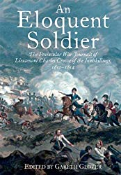 An Eloquent Soldier: The Peninsular War Journals of Lieutenant Charles Crowe of the Inniskillings, 1812-14