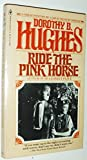 Ride the Pink Horse by Dorothy B. Hughes (1979-07-27)