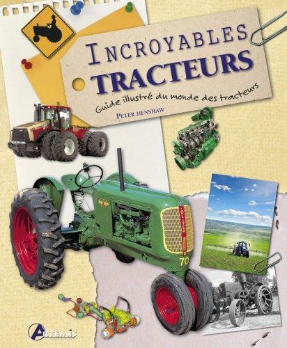 Incroyables tracteurs : Guide illustré du monde des tracteurs