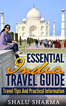 Essential India Travel Guide: Travel Tips And Practical Information by [Sharma, Shalu]
