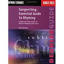 Songwriting: Essential Guide to Rhyming: A Step-By-Step Guide to Better Rhyming and Lyrics (Songwriting Guides)
