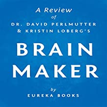 Brain Maker by Dr. David Perlmutter and Kristin Loberg: A Review: The Power of Gut Microbes to Heal and Protect Your Brain - for Life