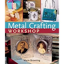 Metal Crafting Workshop by Marie Browning (2006-10-06)