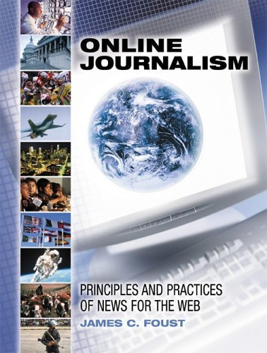 Online Journalism: Principles And Practices Of News For The Web by James C. Foust (2004-07-01)
