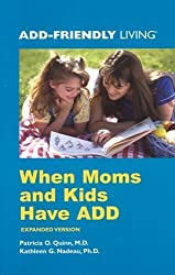 When Moms and Kids Have ADD (Add-Friendly Living) by Patricia O. Quinn (2002-06-01)