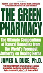The Green Pharmacy: The Ultimate Compendium Of Natural Remedies From The World's Foremost Authority On Healing Herbs by James A. Duke (1998-07-15)