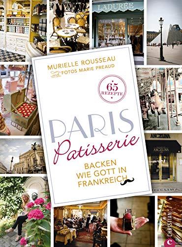 cken französisch: Backen wie Gott in Frankreich. Das Backbuch Paris Patisserie ist eine Liebeserklärung an die Stadt der Liebe und ... Französische Patisserie für zuhause. ()