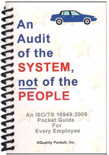 An Audit of the System, not of the People / An ISO/TS 16949:2009 Pocket Guide for Every Employee