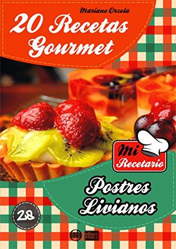 20 RECETAS GOURMET - POSTRES LIVIANOS (Colección Mi Recetario nº 28)
