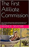 The First Affiliate Commission: How a Complete Affiliate Marketer Newbie Quickly Made His First Affiliate Commission Without Spending A Dime On Advertising ... Step-by-Step (English Edition)
