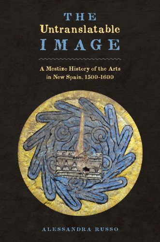 the-untranslatable-image-a-mestizo-history-of-the-arts-in-new-spain-1500-1600