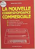 La nouvelle correspondance commerciale : la rédaction efficace, la présentation du courrier, l'utilisation du traitement de texte, les modèles de lettres...