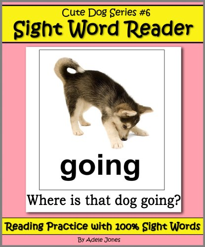 Cute Dog Reader #6 Sight Word Reader - Reading Practice with 100% Sight Words (Teach Your Child To Read Book 12)