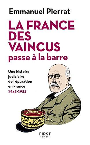 La France des vaincus passe à la barre - Une histoire judiciaire de l'épuration en France 1943-1953 par Emmanuel PIERRAT