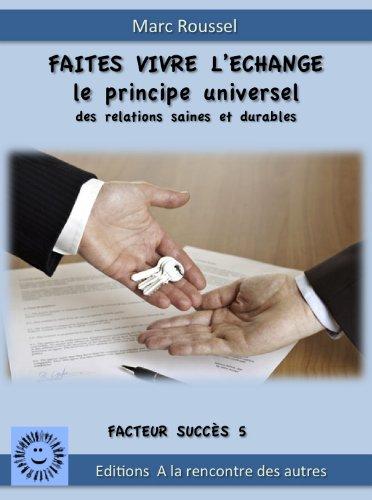 En ligne téléchargement FAITES VIVRE L'ECHANGE LE PRINCIPE UNIVERSEL DES RELATIONS DURABLES (Facteurs Succès t. 5) pdf