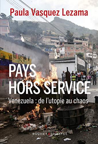 Pays hors service: Venezuela : De l'utopie au chaos (Essais et documents)