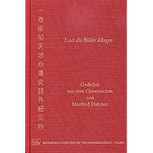 Lass die Bilder klingen: Gedichte aus dem Chinesischen