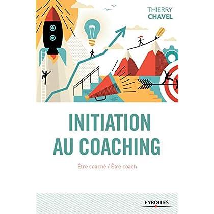 Initiation au coaching : Etre coaché / Etre coach