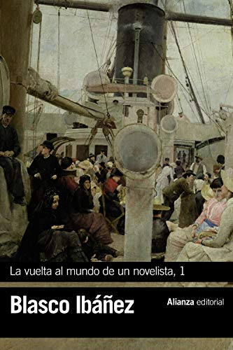 La vuelta al mundo de un novelista, 1: Estados Unidos-Cuba-Panamá-Hawai-Japón-Corea-Manchuria (El Libro De Bolsillo - Bibliotecas De Autor - Biblioteca Blasco Ibáñez)
